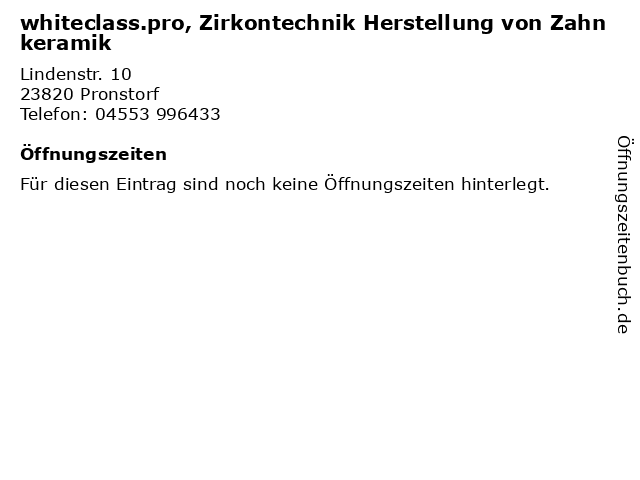 whiteclass.pro, Zirkontechnik Herstellung von Zahnkeramik in Pronstorf: Adresse und Öffnungszeiten