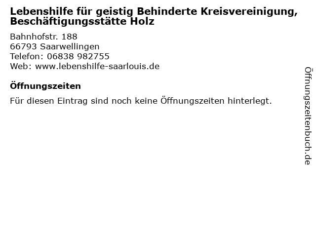 Lebenshilfe für geistig Behinderte Kreisvereinigung, Beschäftigungsstätte Holz in Saarwellingen: Adresse und Öffnungszeiten
