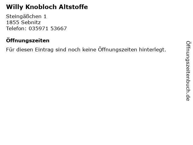 Willy Knobloch Altstoffe in Sebnitz: Adresse und Öffnungszeiten