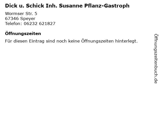 Dick u. Schick Inh. Susanne Pflanz-Gastroph in Speyer: Adresse und Öffnungszeiten