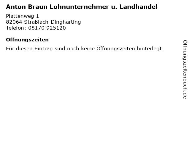 Anton Braun Lohnunternehmer u. Landhandel in Straßlach-Dingharting: Adresse und Öffnungszeiten