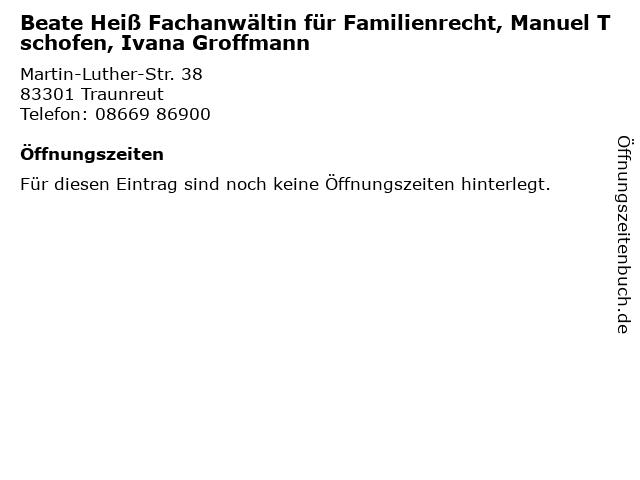 Beate Heiß Fachanwältin für Familienrecht, Manuel Tschofen, Ivana Groffmann in Traunreut: Adresse und Öffnungszeiten