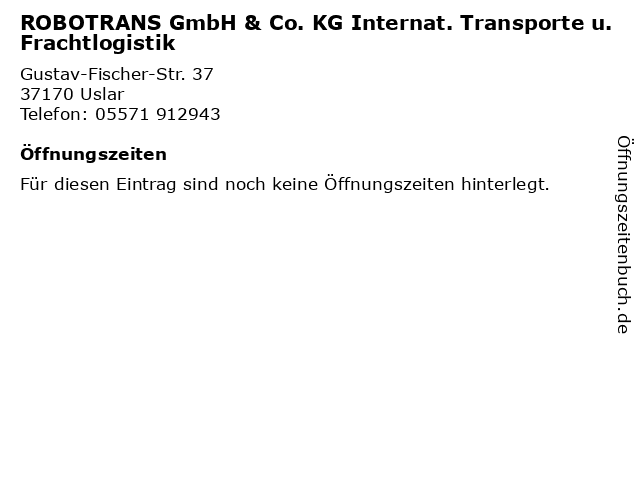 ROBOTRANS GmbH & Co. KG Internat. Transporte u. Frachtlogistik in Uslar: Adresse und Öffnungszeiten