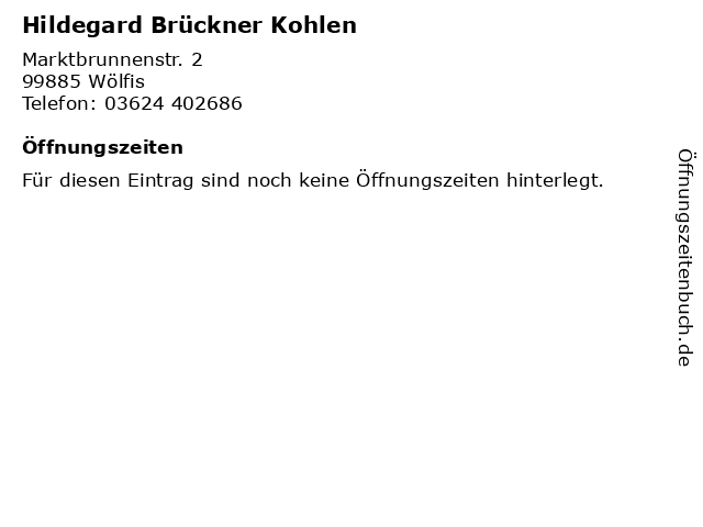 Hildegard Brückner Kohlen in Wölfis: Adresse und Öffnungszeiten