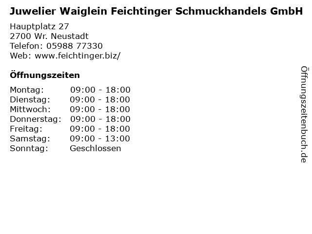 Juwelier Waiglein Feichtinger Schmuckhandels GmbH in Wr. Neustadt: Adresse und Öffnungszeiten