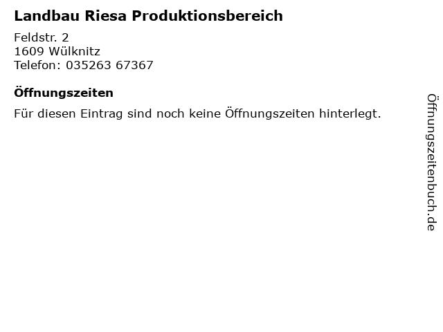 Landbau Riesa Produktionsbereich in Wülknitz: Adresse und Öffnungszeiten