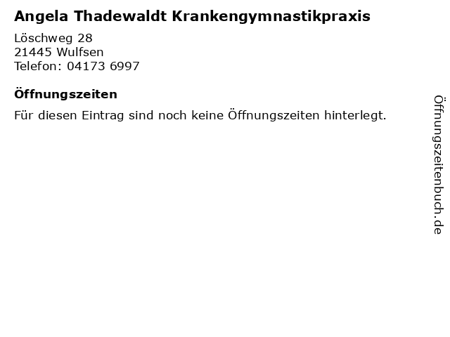 Angela Thadewaldt Krankengymnastikpraxis in Wulfsen: Adresse und Öffnungszeiten