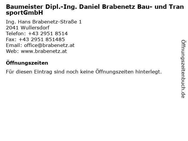 Baumeister Dipl.-Ing. Daniel Brabenetz Bau- und TransportGmbH in Wullersdorf: Adresse und Öffnungszeiten